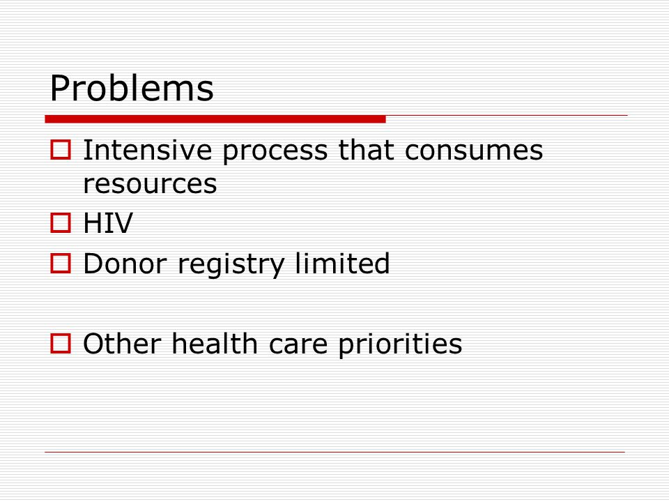 Problems Intensive process that consumes resources HIV