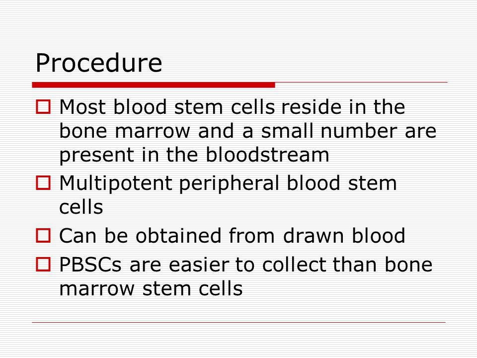 Procedure Most blood stem cells reside in the bone marrow and a small number are present in the bloodstream.