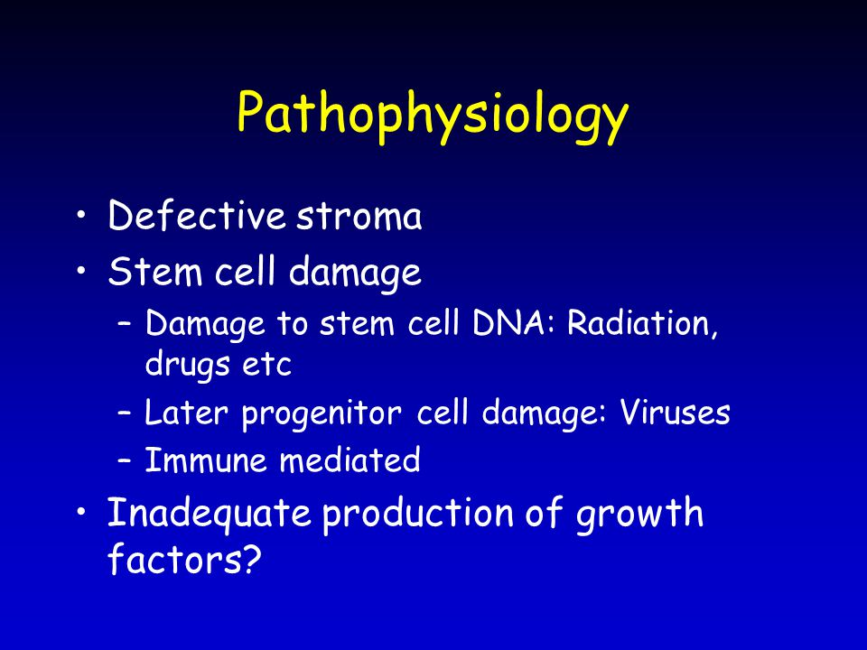 Pathophysiology Defective stroma Stem cell damage