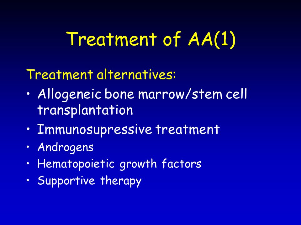 Treatment of AA(1) Treatment alternatives: