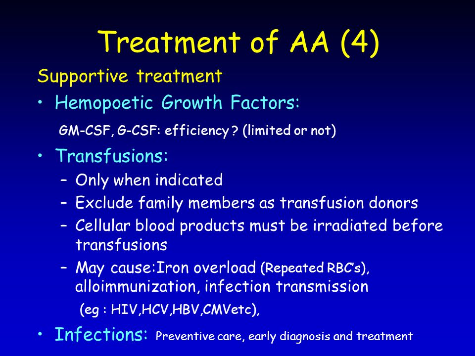 Treatment of AA (4) Supportive treatment Hemopoetic Growth Factors: