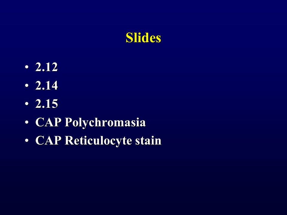 Slides 2.12 2.14 2.15 CAP Polychromasia CAP Reticulocyte stain