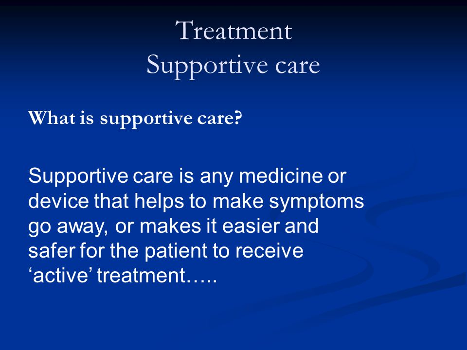 Treatment Supportive care