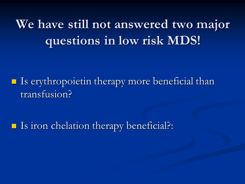 We have still not answered two major questions in low risk MDS!