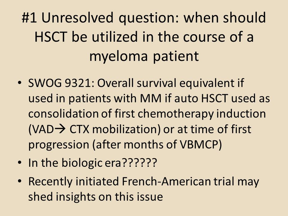 #1 Unresolved question: when should HSCT be utilized in the course of a myeloma patient