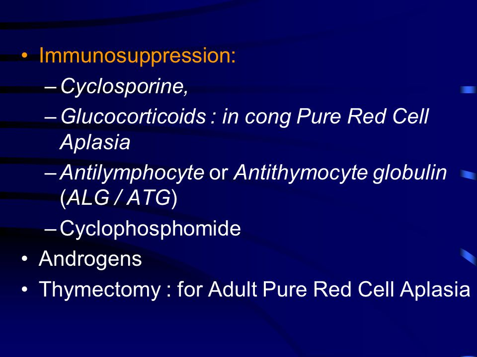 Glucocorticoids : in cong Pure Red Cell Aplasia