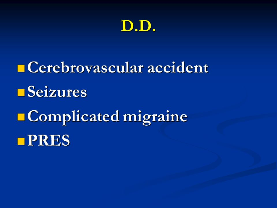 D.D. Cerebrovascular accident Seizures Complicated migraine PRES