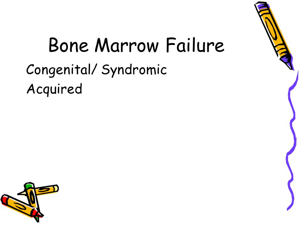 Bone Marrow Failure Congenital/ Syndromic Acquired