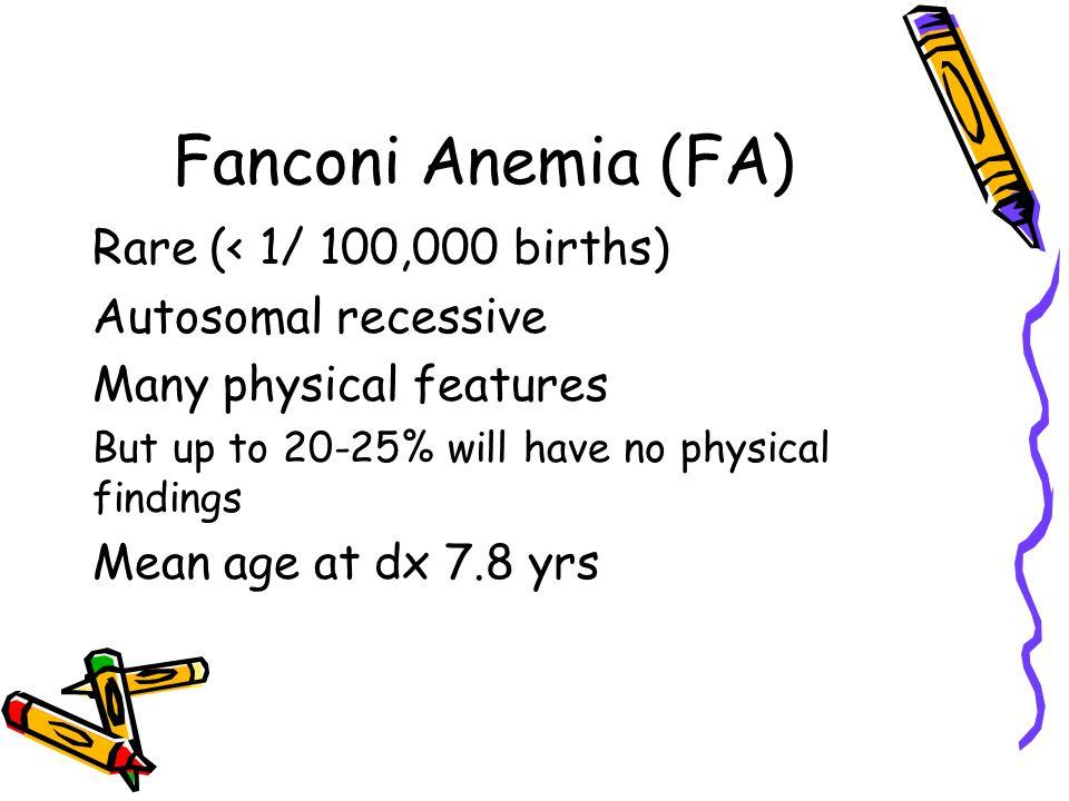 Fanconi Anemia (FA) Rare (< 1/ 100,000 births) Autosomal recessive