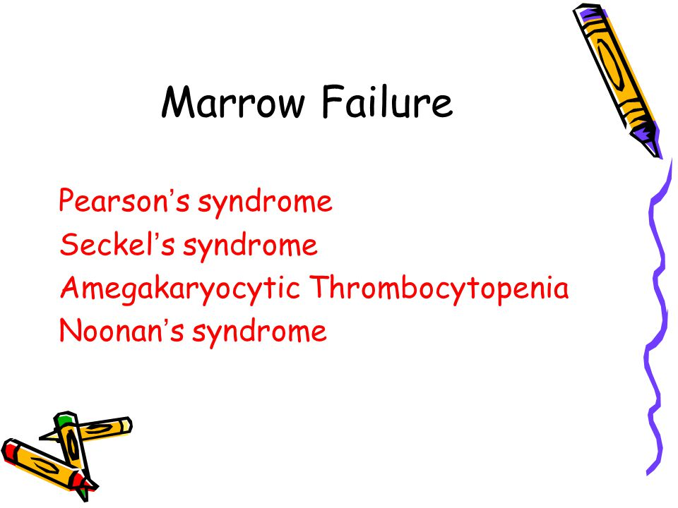 Marrow Failure Pearson's syndrome Seckel's syndrome