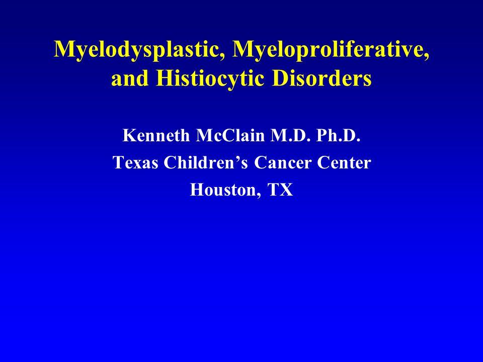 Myelodysplastic, Myeloproliferative, and Histiocytic Disorders