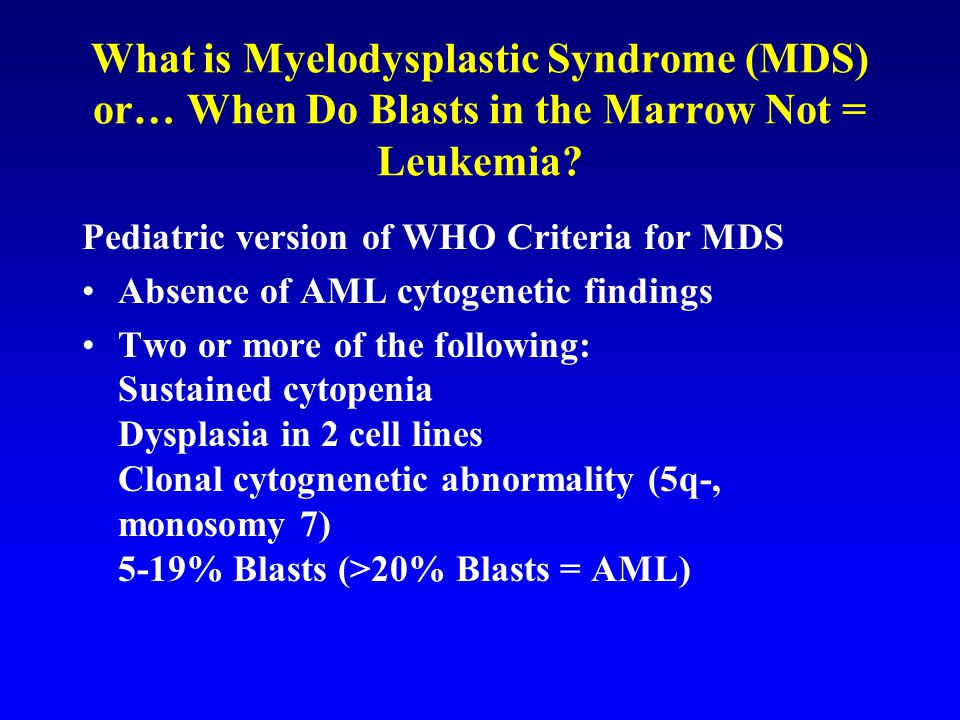 What is Myelodysplastic Syndrome (MDS) or… When Do Blasts in the Marrow Not = Leukemia