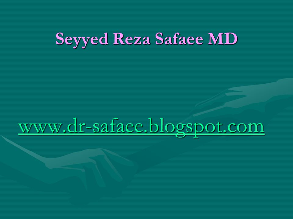 Seyyed Reza Safaee MD www.dr-safaee.blogspot.com