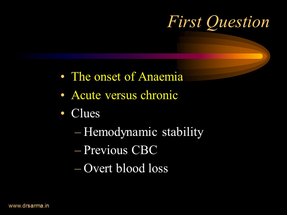 First Question The onset of Anaemia Acute versus chronic Clues