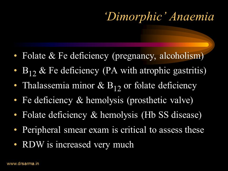 'Dimorphic' Anaemia Folate & Fe deficiency (pregnancy, alcoholism)