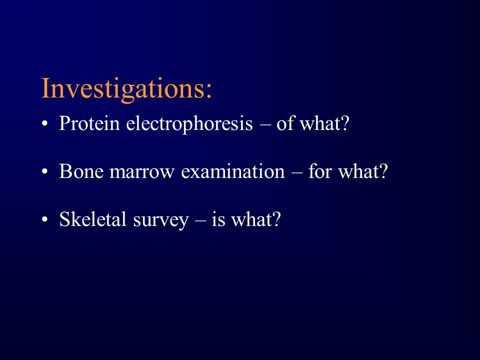 Investigations: Protein electrophoresis – of what