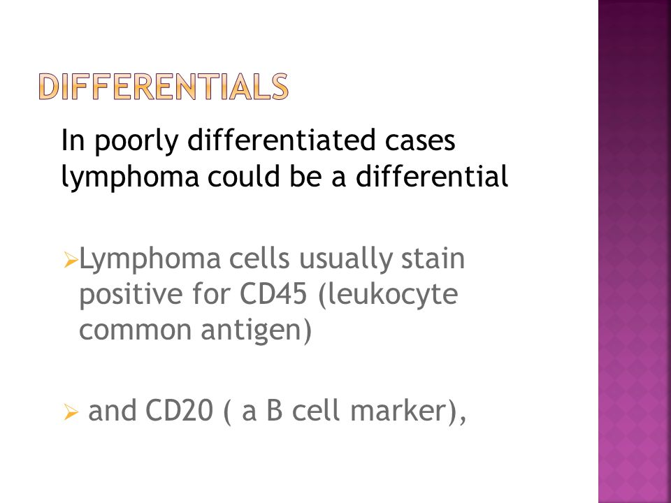 Differentials In poorly differentiated cases lymphoma could be a differential.