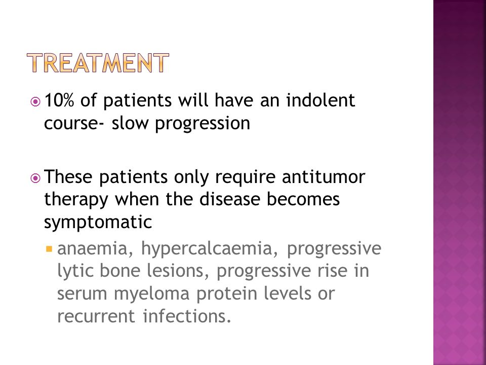 Treatment 10% of patients will have an indolent course- slow progression.