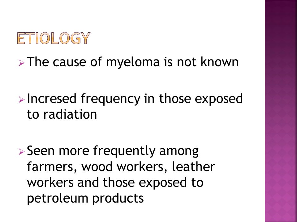 Etiology The cause of myeloma is not known