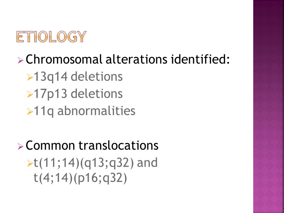 Etiology Chromosomal alterations identified: 13q14 deletions