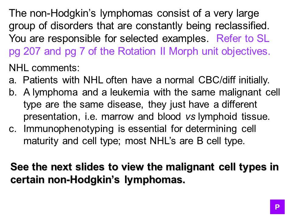 The non-Hodgkin's lymphomas consist of a very large