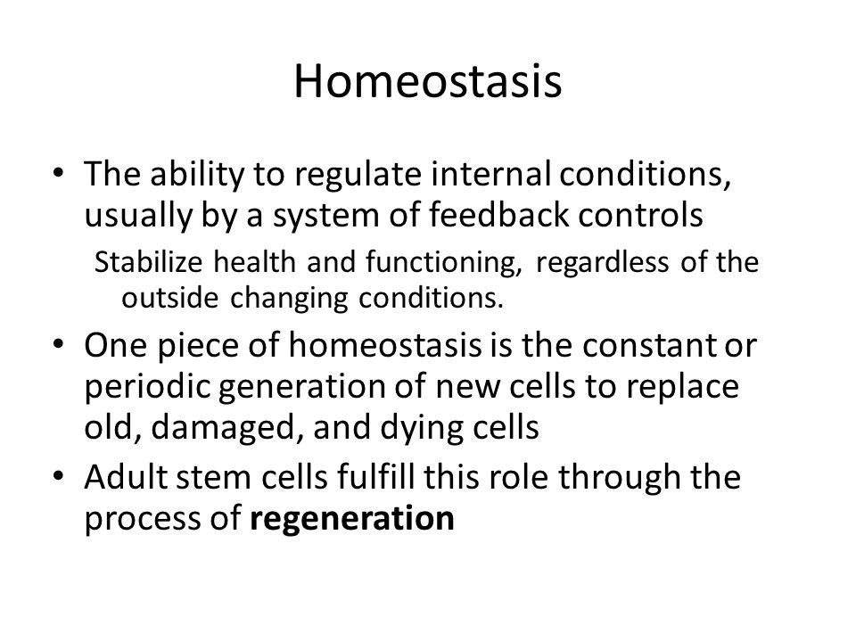 Homeostasis The ability to regulate internal conditions, usually by a system of feedback controls.