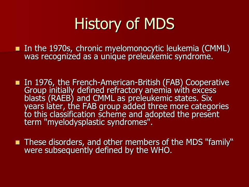 History of MDS In the 1970s, chronic myelomonocytic leukemia (CMML) was recognized as a unique preleukemic syndrome.