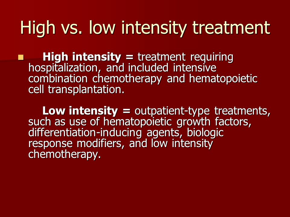 High vs. low intensity treatment