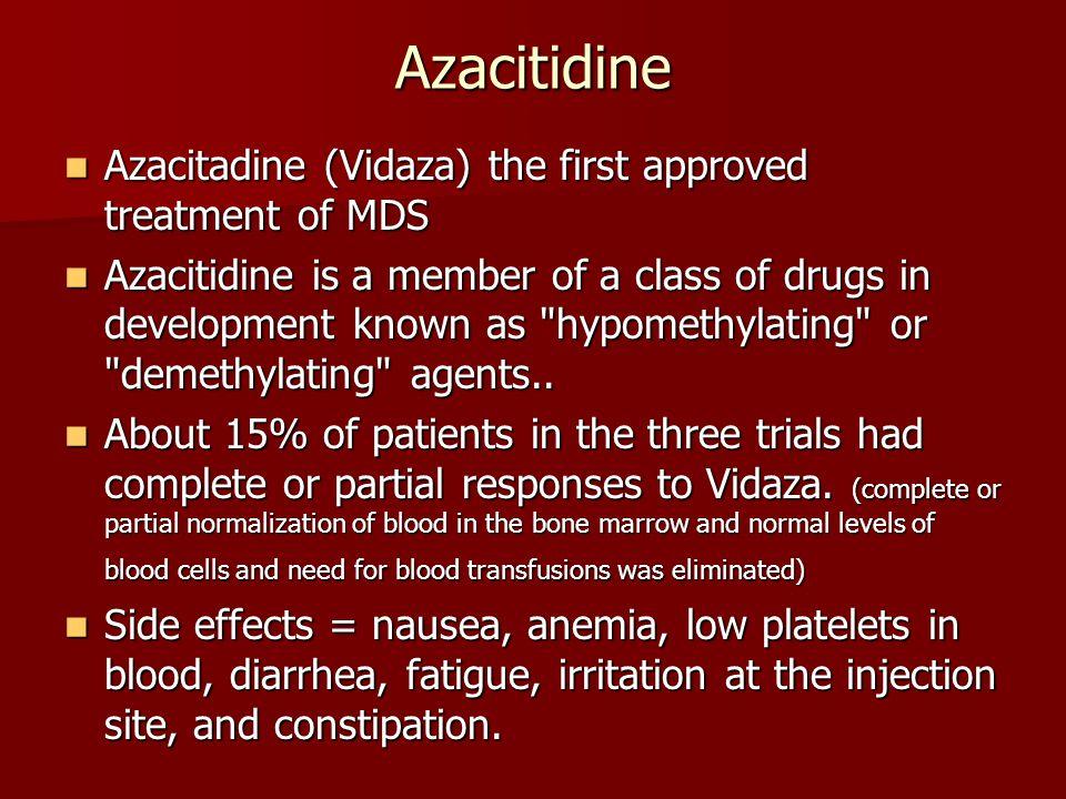Azacitidine Azacitadine (Vidaza) the first approved treatment of MDS