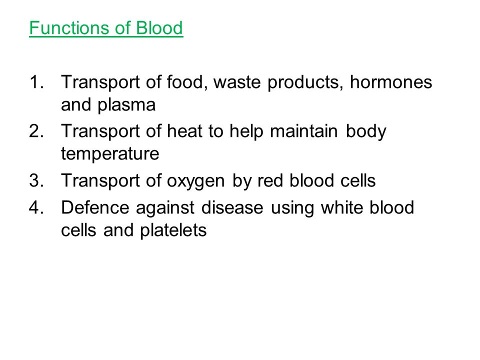Functions of Blood Transport of food, waste products, hormones and plasma. Transport of heat to help maintain body temperature.