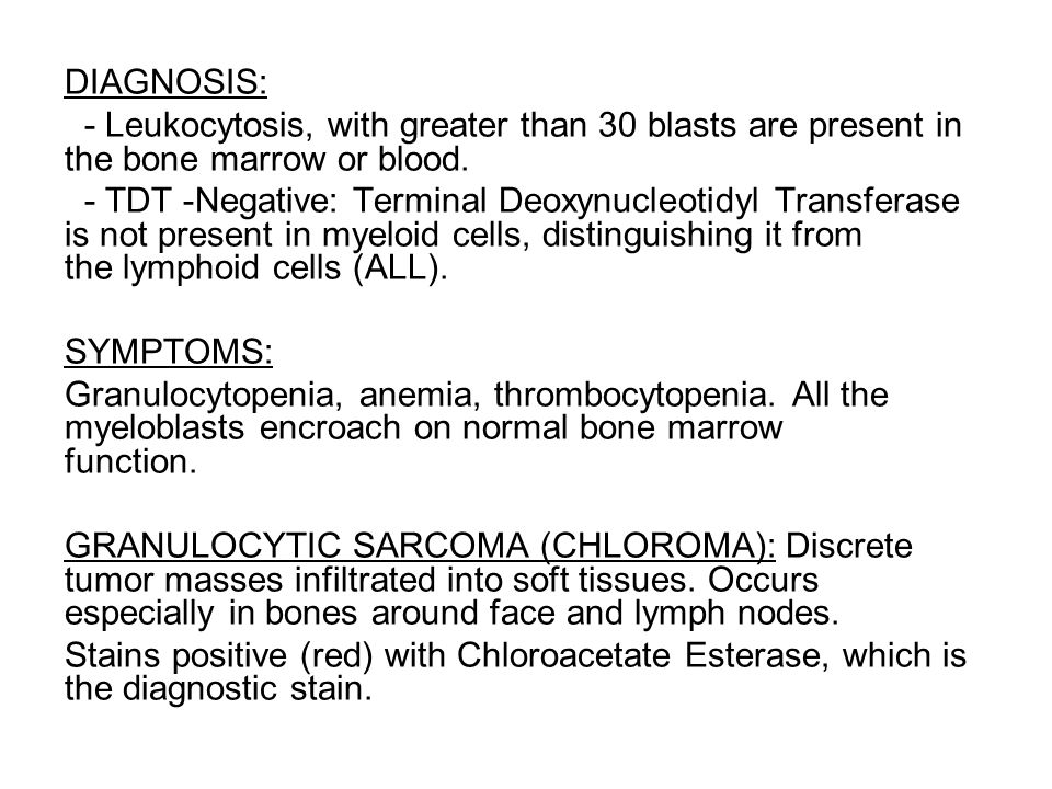 DIAGNOSIS: - Leukocytosis, with greater than 30 blasts are present in the bone marrow or blood.