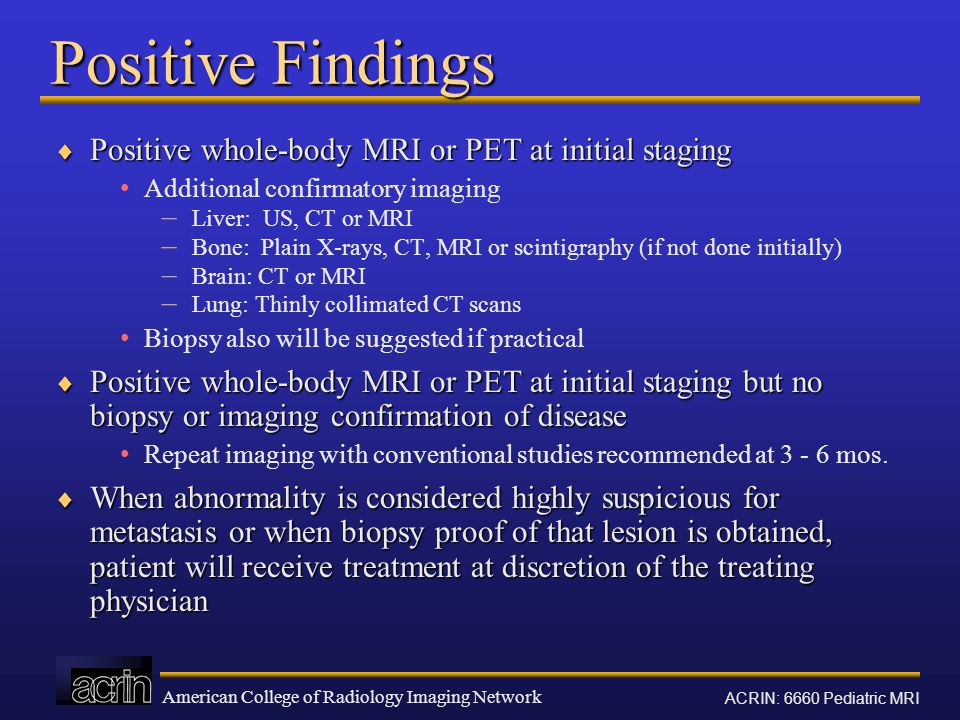 Positive Findings Positive whole-body MRI or PET at initial staging