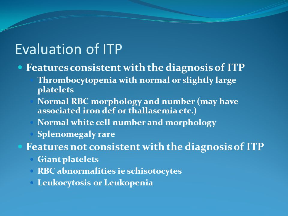 Evaluation of ITP Features consistent with the diagnosis of ITP