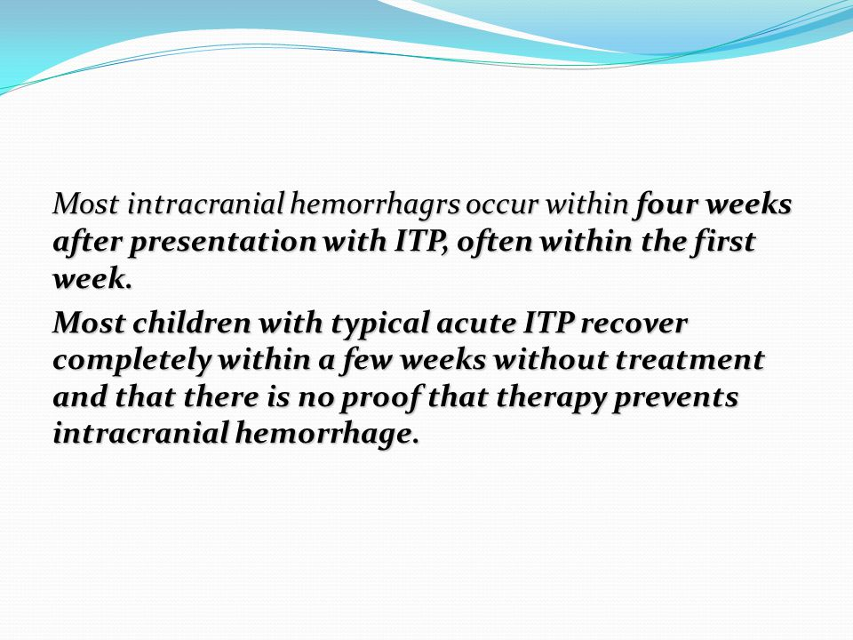 Most intracranial hemorrhagrs occur within four weeks after presentation with ITP, often within the first week.