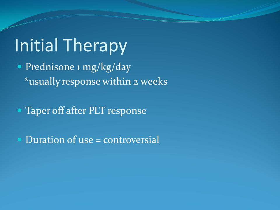 Initial Therapy Prednisone 1 mg/kg/day