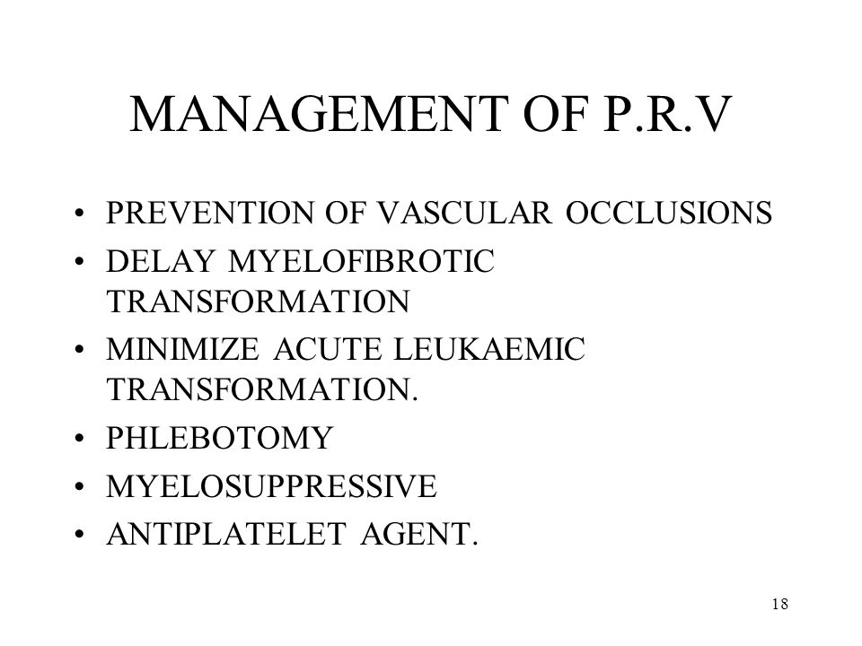 MANAGEMENT OF P.R.V PREVENTION OF VASCULAR OCCLUSIONS