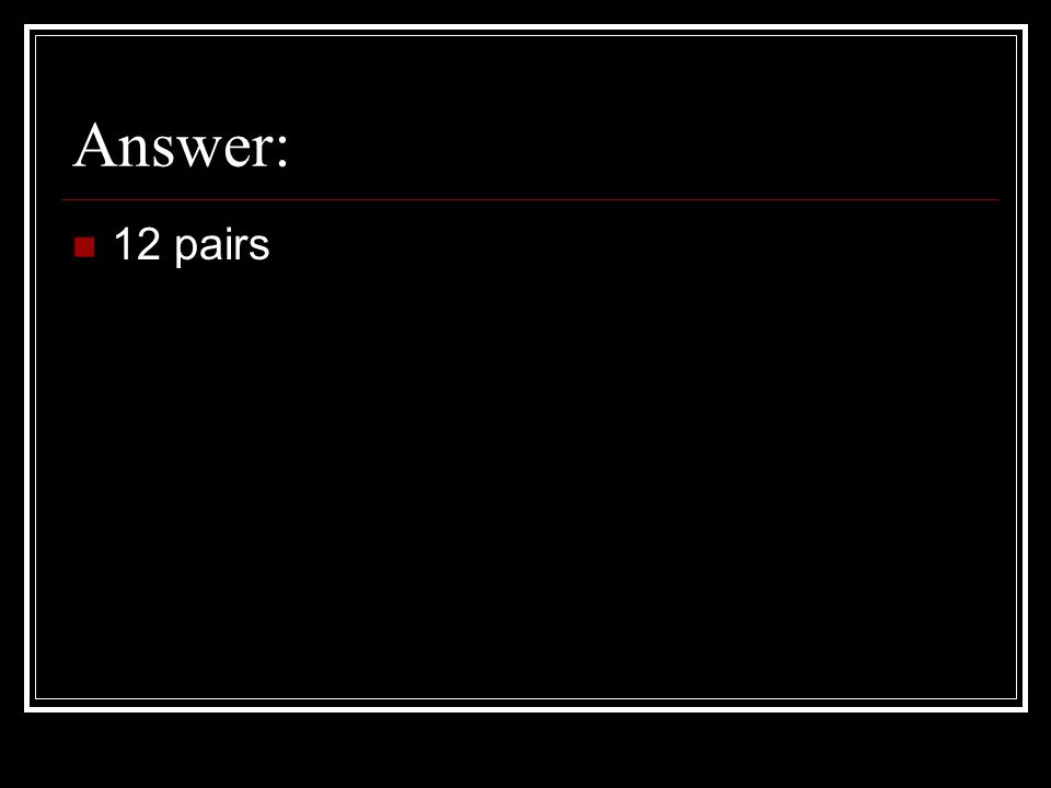Answer: 12 pairs