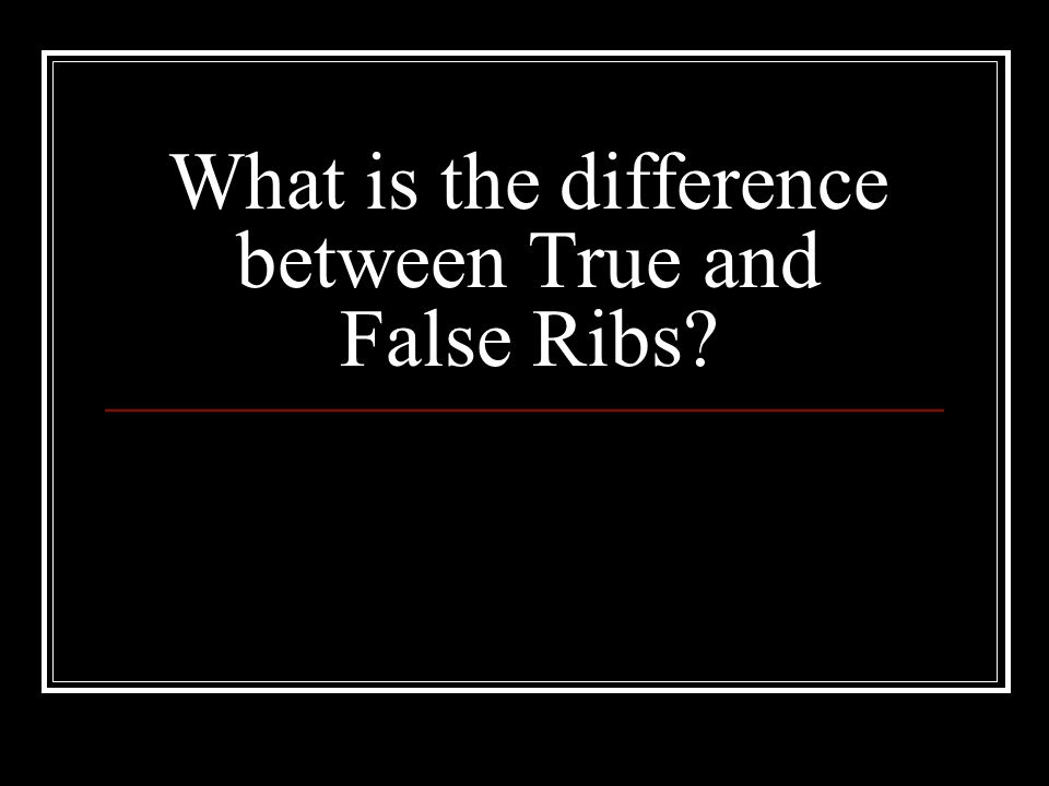 What is the difference between True and False Ribs