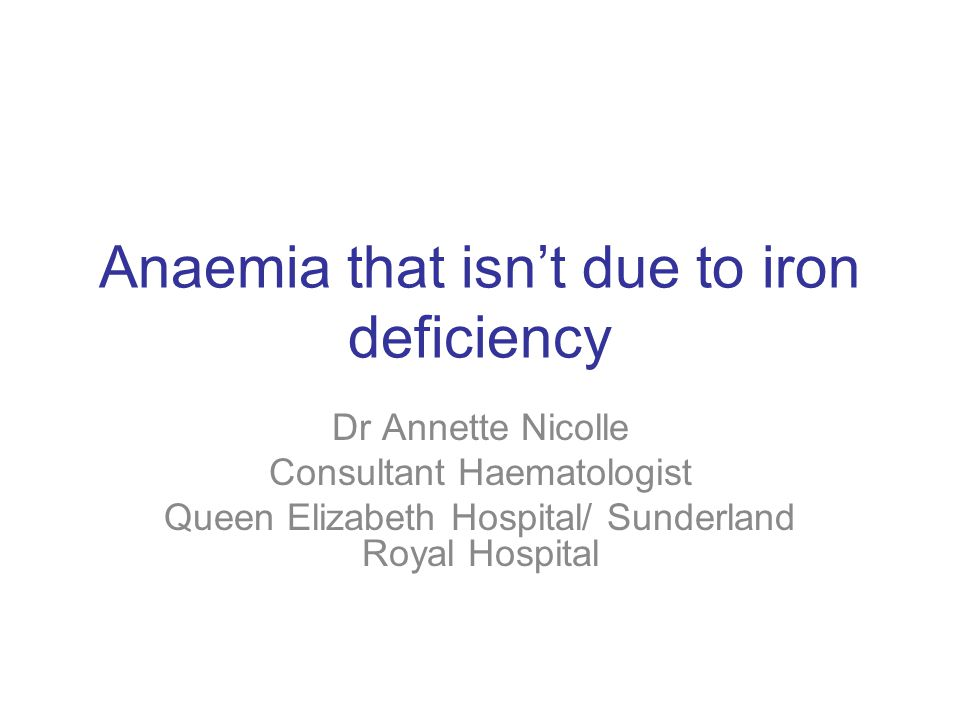 Anaemia that isn't due to iron deficiency