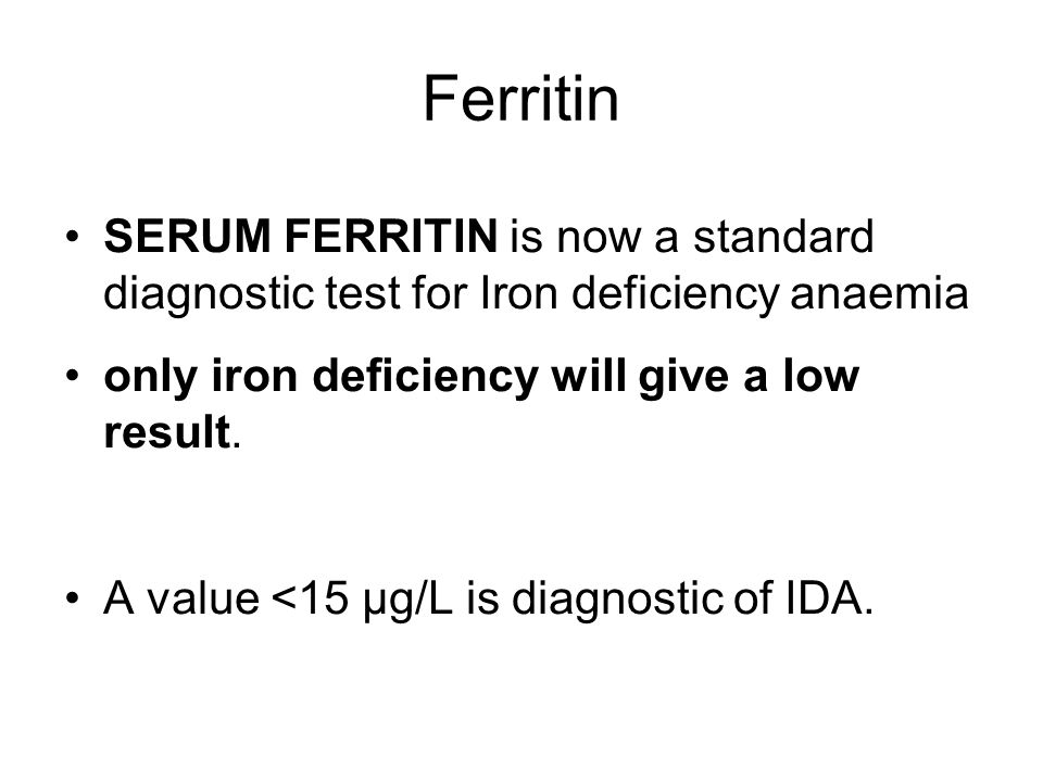 Ferritin SERUM FERRITIN is now a standard diagnostic test for Iron deficiency anaemia. only iron deficiency will give a low result.