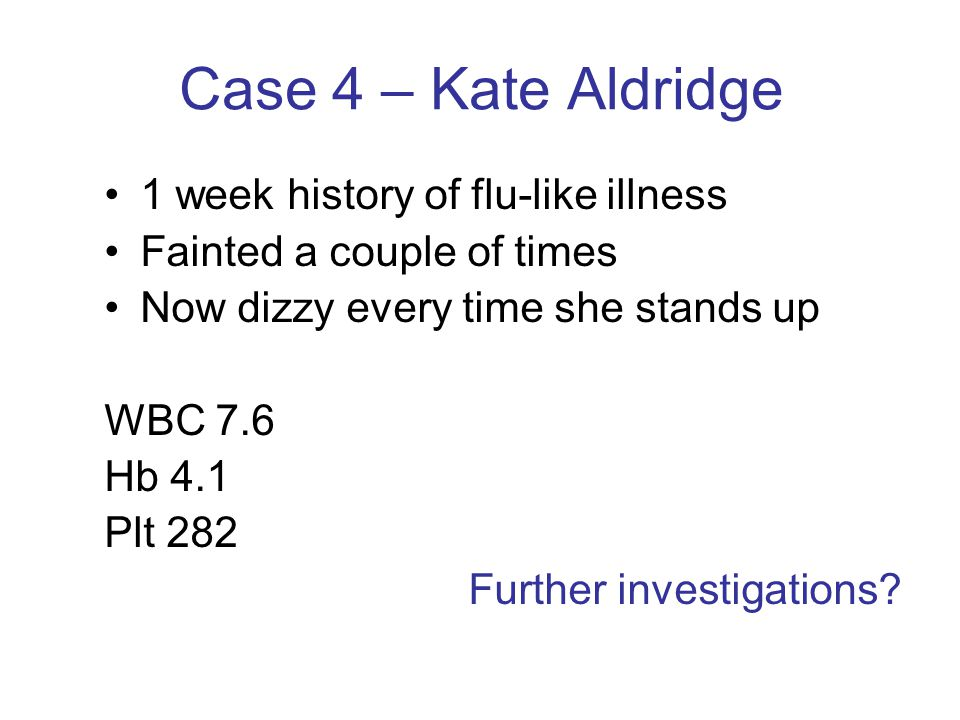Case 4 – Kate Aldridge 1 week history of flu-like illness