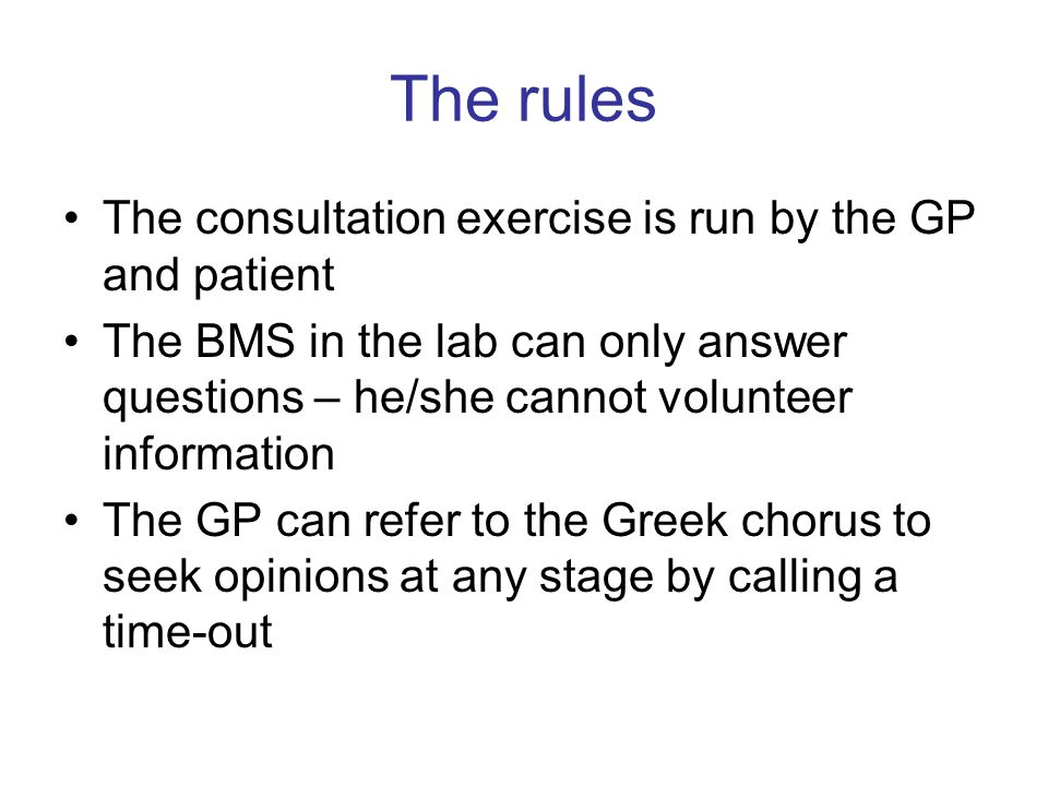 The rules The consultation exercise is run by the GP and patient