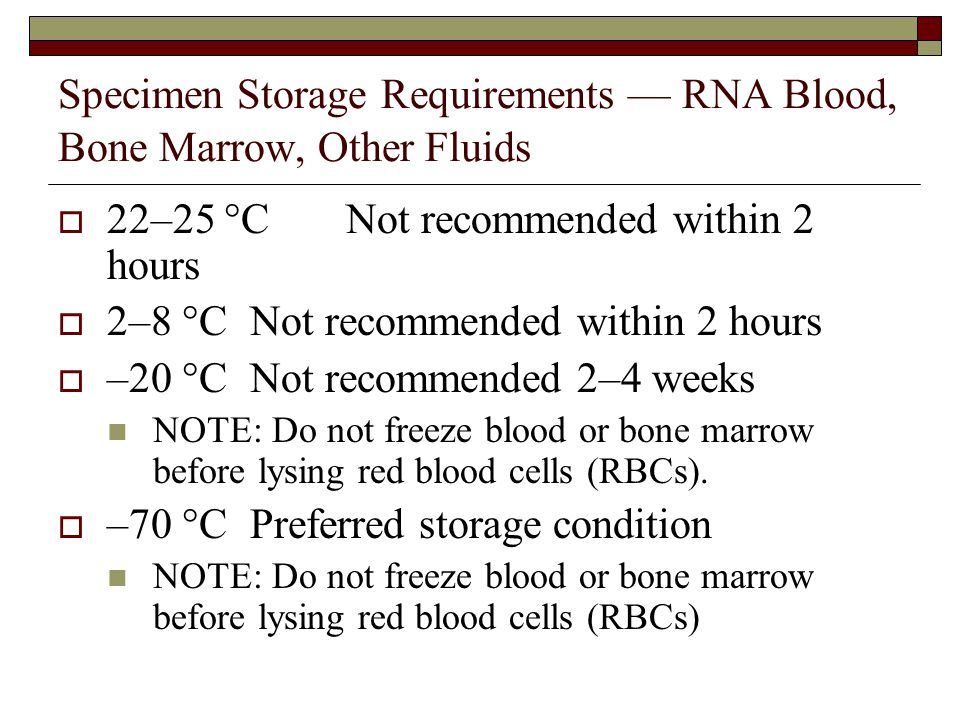 Specimen Storage Requirements — RNA Blood, Bone Marrow, Other Fluids