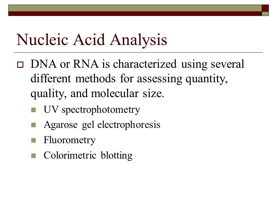 Nucleic Acid Analysis DNA or RNA is characterized using several different methods for assessing quantity, quality, and molecular size.