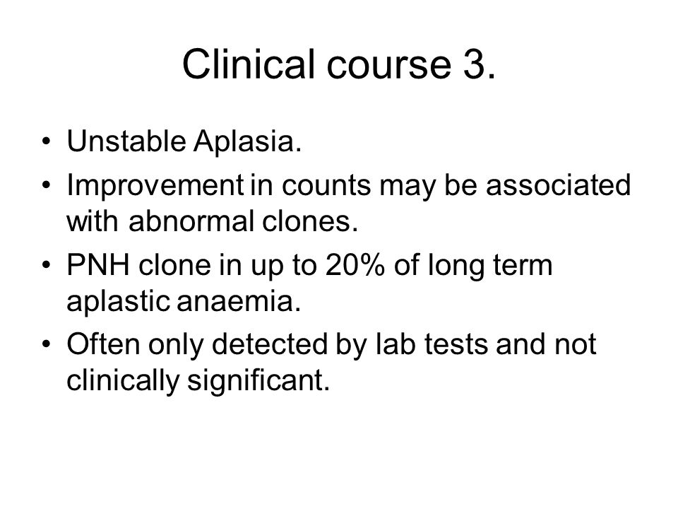 Clinical course 3. Unstable Aplasia.