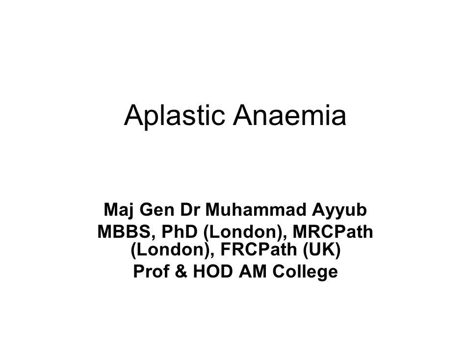 Aplastic Anaemia Maj Gen Dr Muhammad Ayyub