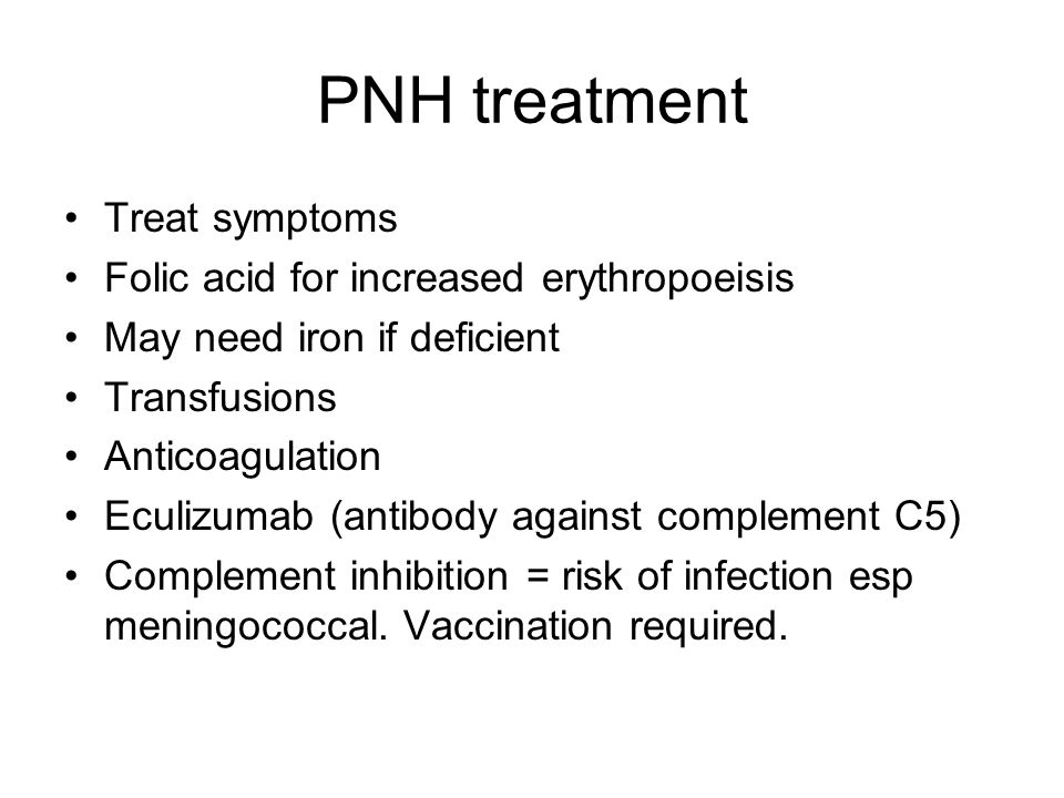 PNH treatment Treat symptoms Folic acid for increased erythropoeisis