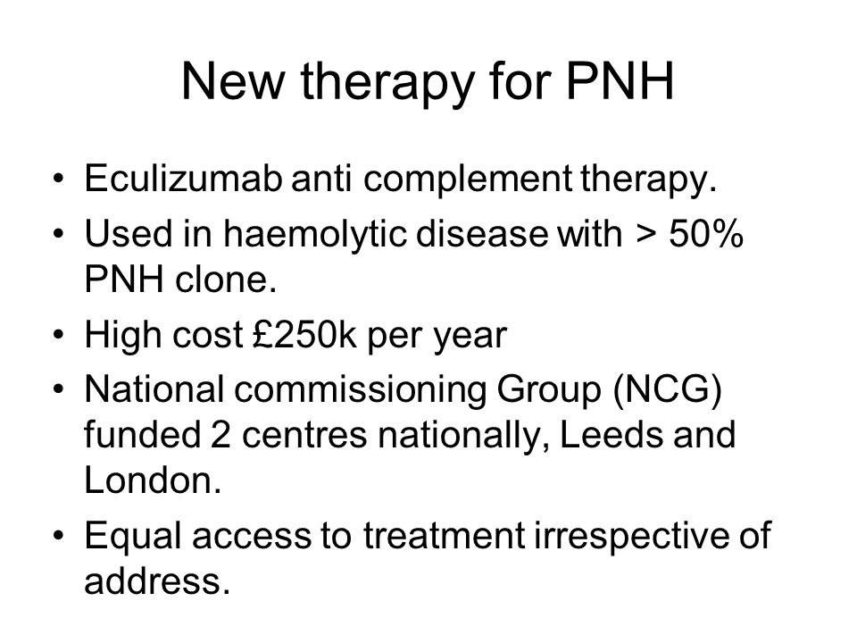 New therapy for PNH Eculizumab anti complement therapy.