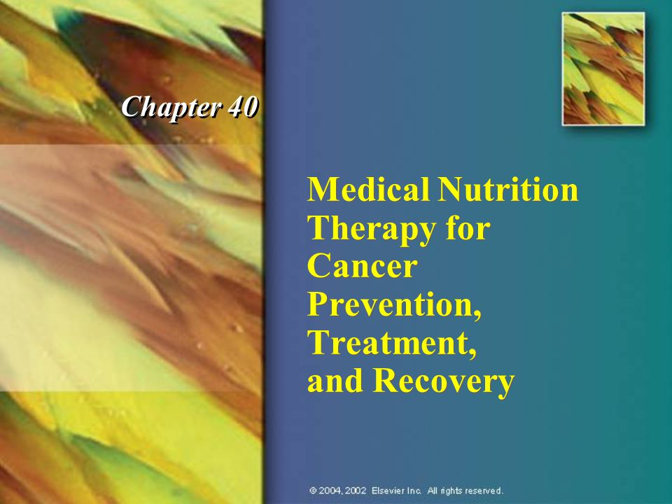 Chapter 40 Medical Nutrition Therapy for Cancer Prevention, Treatment, and Recovery