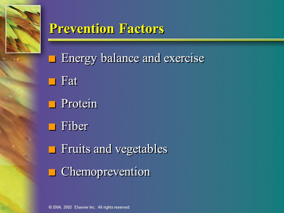 Prevention Factors Energy balance and exercise Fat Protein Fiber